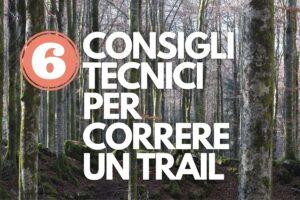 6 consigli tecnici per correre un trail
